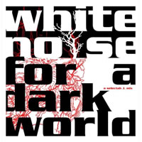 White Noise For A Dark World – a selectah j mix