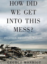 George Monbiot - How Did We Get Into This Mess?: Politics, Equality, Nature